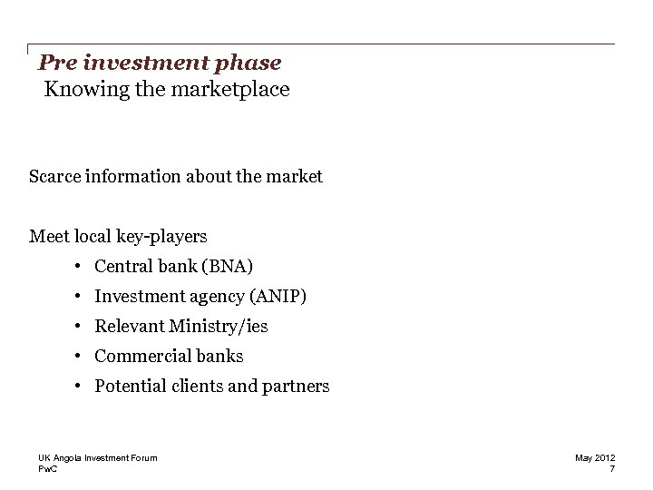 Pre investment phase Knowing the marketplace Scarce information about the market Meet local key-players