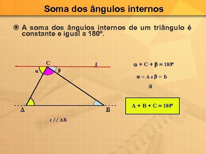 Soma dos ângulos internos A soma dos ângulos internos de um triângulo é constante