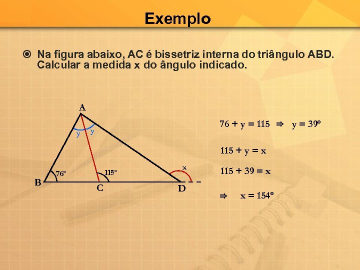 Exemplo Na figura abaixo, AC é bissetriz interna do triângulo ABD. Calcular a medida