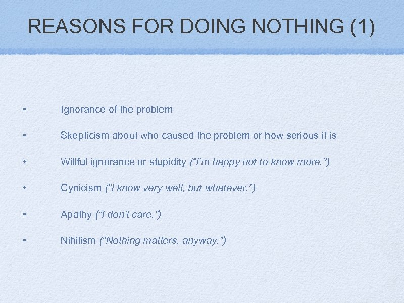 REASONS FOR DOING NOTHING (1) • Ignorance of the problem • Skepticism about who