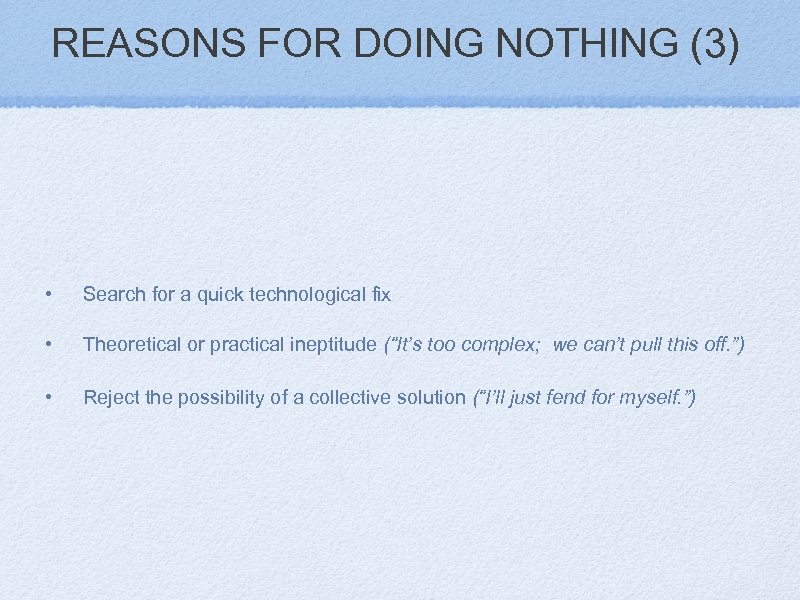 REASONS FOR DOING NOTHING (3) • Search for a quick technological fix • Theoretical