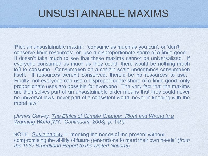 """UNSUSTAINABLE MAXIMS """"Pick an unsustainable maxim: 'consume as much as you can', or 'don't"""