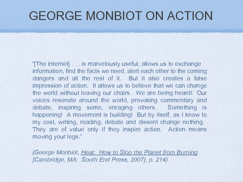 """GEORGE MONBIOT ON ACTION """"[The internet]. . . is marvelously useful, allows us to"""