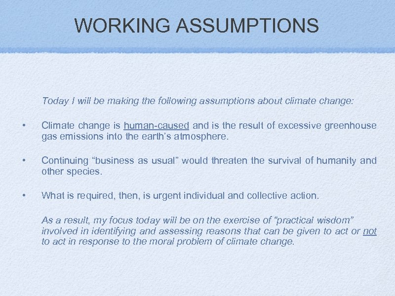 WORKING ASSUMPTIONS Today I will be making the following assumptions about climate change: •