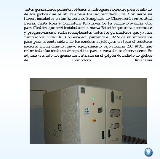Estos generadores permiten obtener el hidrogeno necesario para el inflado de los globos que