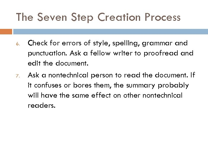 The Seven Step Creation Process 6. 7. Check for errors of style, spelling, grammar