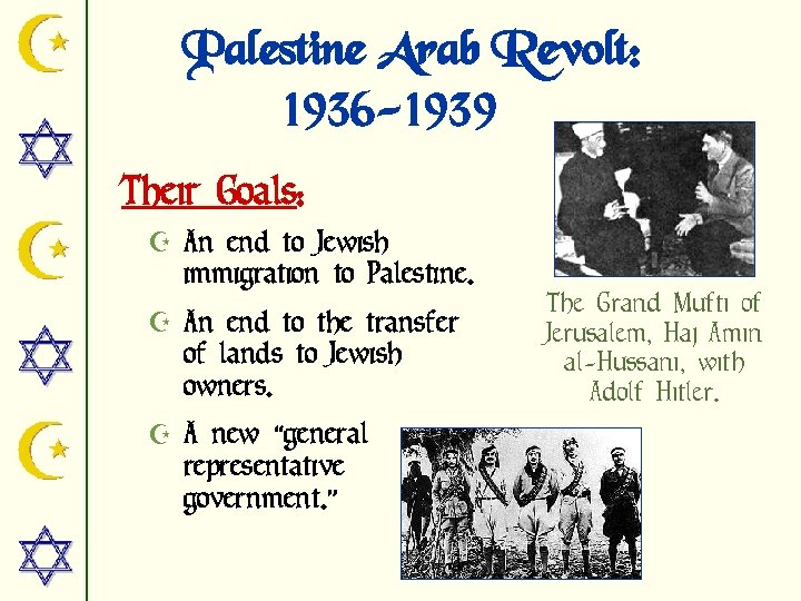 Palestine Arab Revolt: 1936 -1939 Their Goals: Z An end to Jewish immigration to