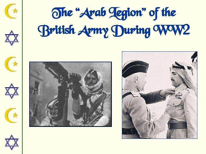 "The ""Arab Legion"" of the British Army During WW 2"