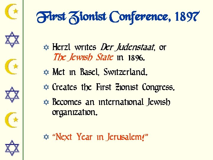 First Zionist Conference, 1897 Y Herzl writes Der Judenstaat, or The Jewish State in