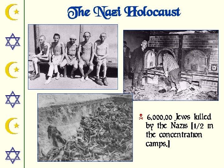 The Nazi Holocaust N 6, 000, 00 Jews killed by the Nazis [1/2 in