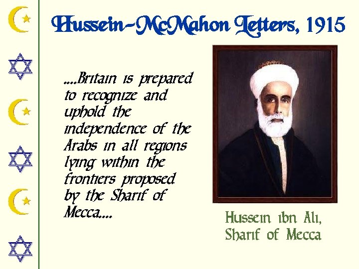 Hussein-Mc. Mahon Letters, 1915. . Britain is prepared to recognize and uphold the independence