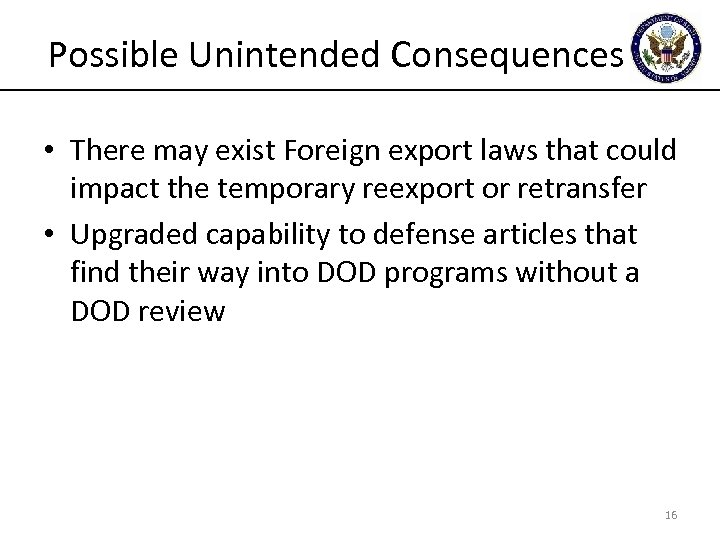 Possible Unintended Consequences • There may exist Foreign export laws that could impact the