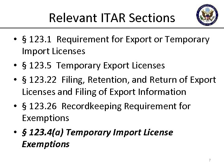 Relevant ITAR Sections • § 123. 1 Requirement for Export or Temporary Import Licenses