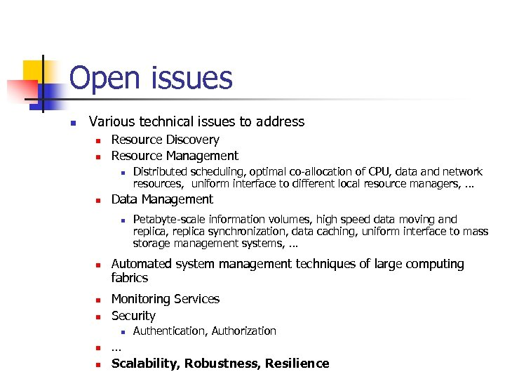 Open issues n Various technical issues to address n n Resource Discovery Resource Management