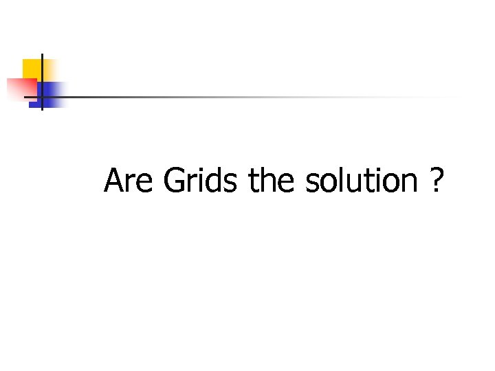 Are Grids the solution ?