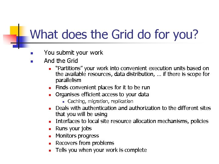 What does the Grid do for you? n n You submit your work And