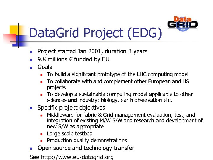 Data. Grid Project (EDG) n n n Project started Jan 2001, duration 3 years