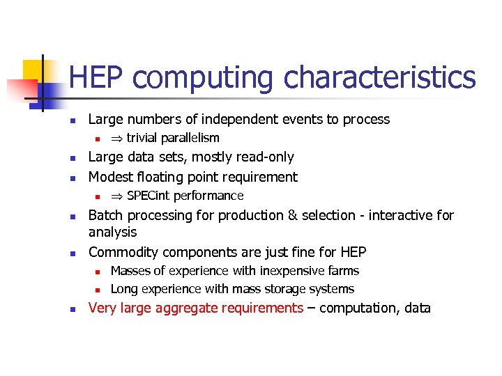 HEP computing characteristics n Large numbers of independent events to process n n n