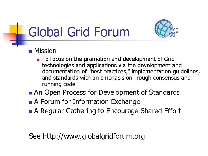 Global Grid Forum n Mission n To focus on the promotion and development of