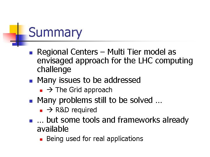 Summary n n Regional Centers – Multi Tier model as envisaged approach for the