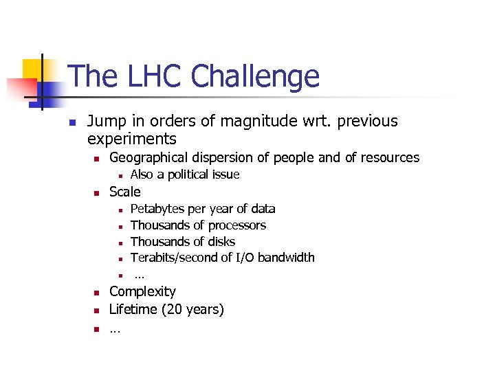 The LHC Challenge n Jump in orders of magnitude wrt. previous experiments n Geographical