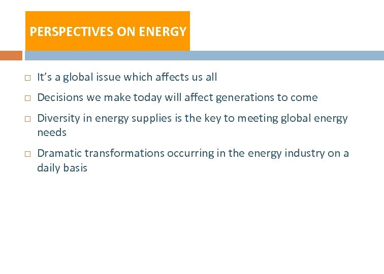 PERSPECTIVES ON ENERGY It's a global issue which affects us all Decisions we make