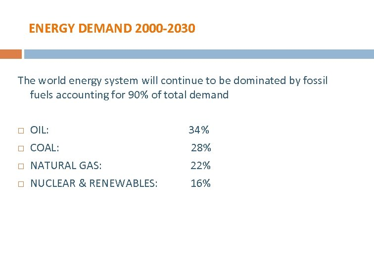 ENERGY DEMAND 2000 -2030 The world energy system will continue to be dominated by