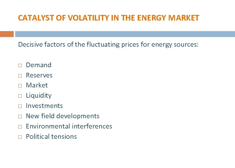 CATALYST OF VOLATILITY IN THE ENERGY MARKET Decisive factors of the fluctuating prices for