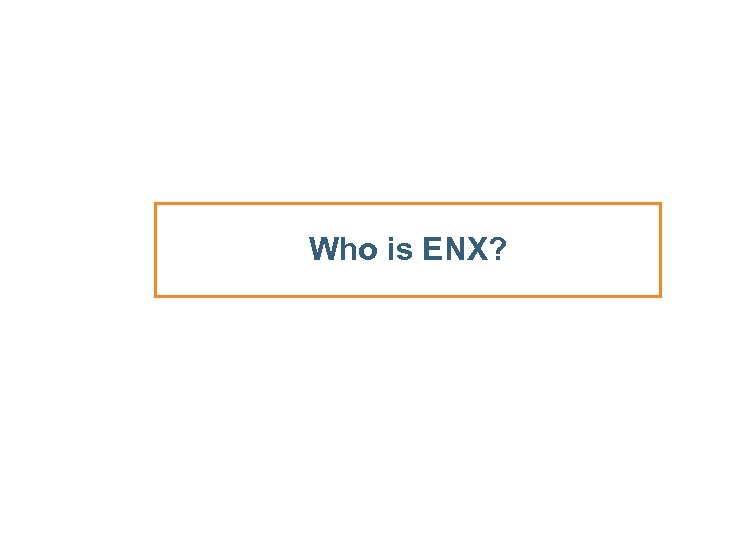Who is ENX?