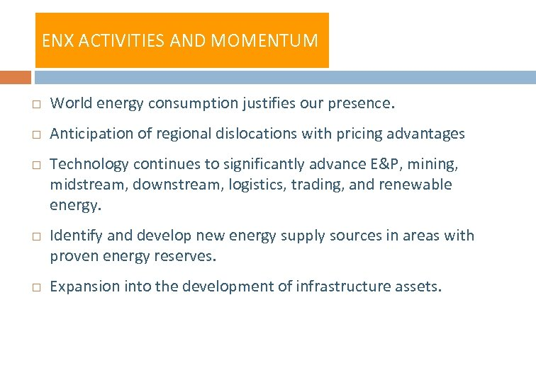 ENX ACTIVITIES AND MOMENTUM World energy consumption justifies our presence. Anticipation of regional dislocations