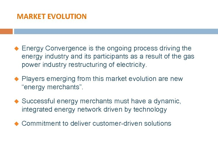 MARKET EVOLUTION u Energy Convergence is the ongoing process driving the energy industry and