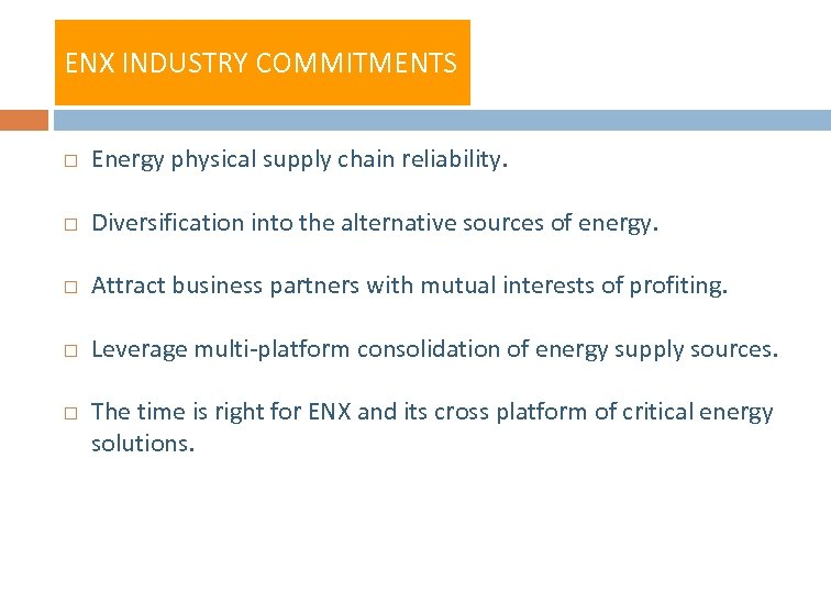 ENX INDUSTRY COMMITMENTS Energy physical supply chain reliability. Diversification into the alternative sources of