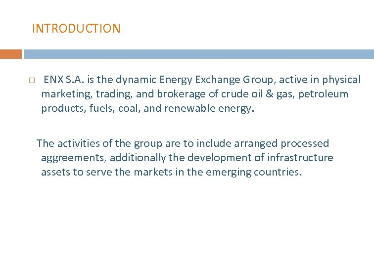 INTRODUCTION ENX S. A. is the dynamic Energy Exchange Group, active in physical marketing,