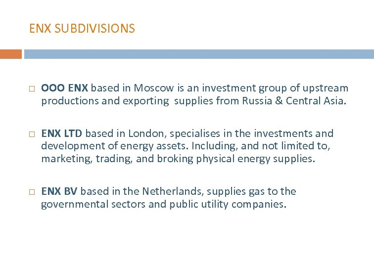ENX SUBDIVISIONS OOO ENX based in Moscow is an investment group of upstream productions
