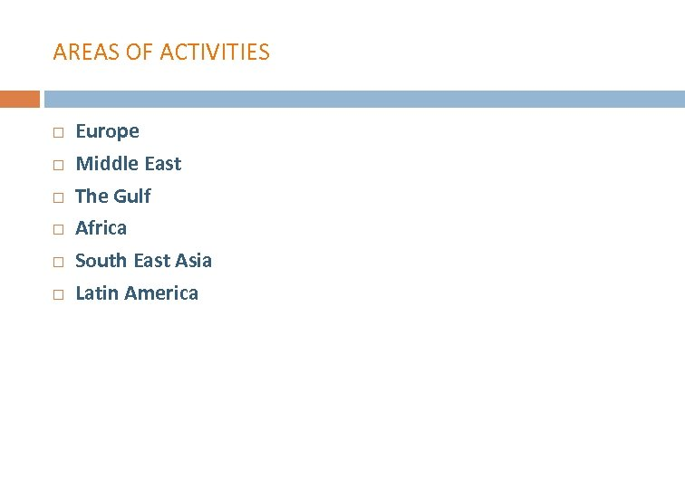 AREAS OF ACTIVITIES Europe Middle East The Gulf Africa South East Asia Latin America