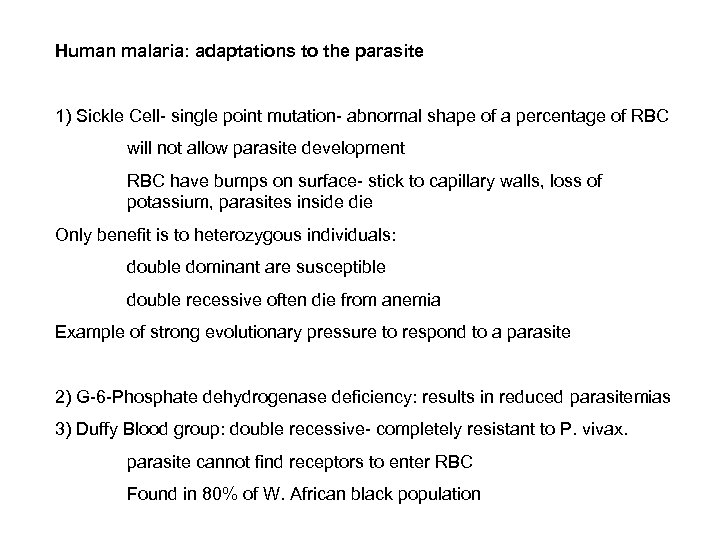 Human malaria: adaptations to the parasite 1) Sickle Cell- single point mutation- abnormal shape