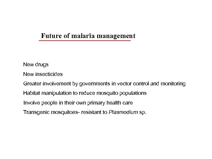 Future of malaria management New drugs New insecticides Greater involvement by governments in vector