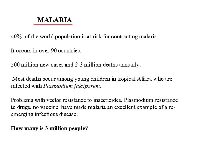 MALARIA 40% of the world population is at risk for contracting malaria. It occurs