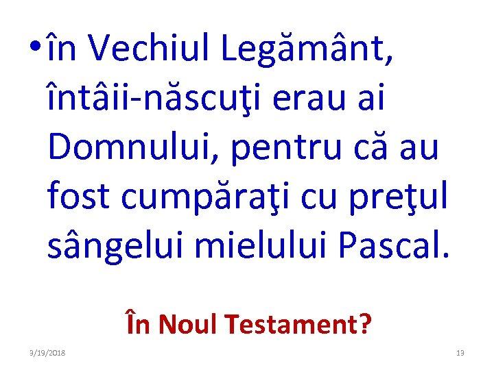 • în Vechiul Legământ, întâii-născuţi erau ai Domnului, pentru că au fost cumpăraţi