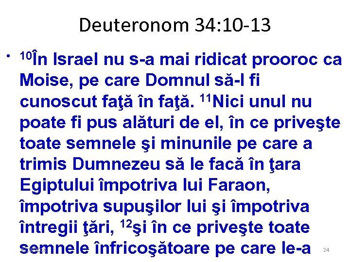 Deuteronom 34: 10 -13 • 10În Israel nu s-a mai ridicat prooroc ca Moise,