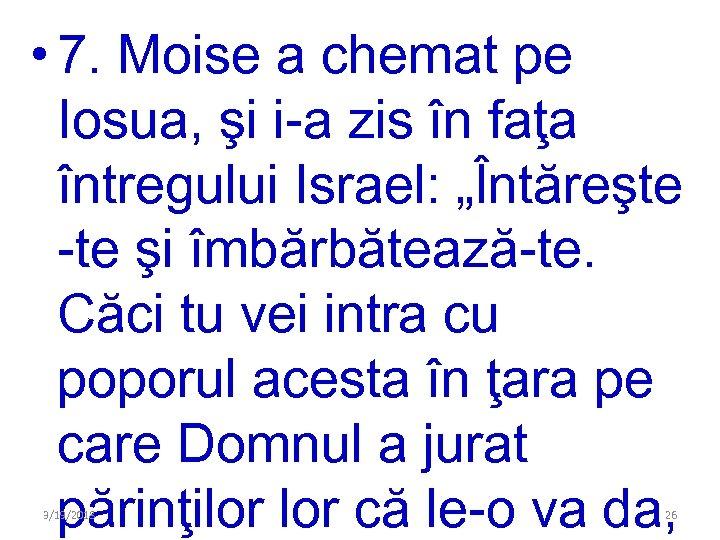 • 7. Moise a chemat pe Iosua, şi i-a zis în faţa întregului