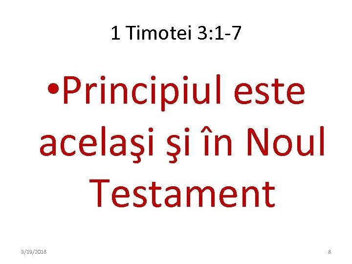 1 Timotei 3: 1 -7 • Principiul este acelaşi şi în Noul Testament 3/19/2018