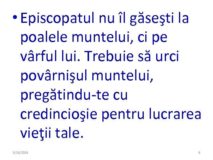 • Episcopatul nu îl găseşti la poalele muntelui, ci pe vârful lui. Trebuie