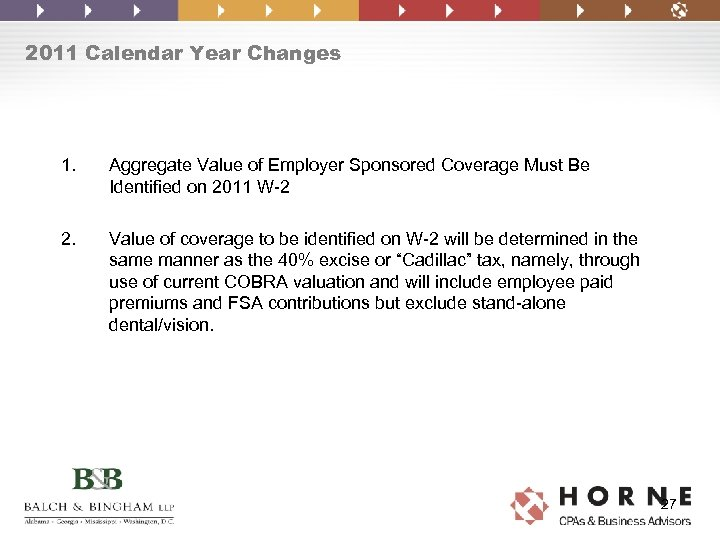 2011 Calendar Year Changes 1. Aggregate Value of Employer Sponsored Coverage Must Be Identified