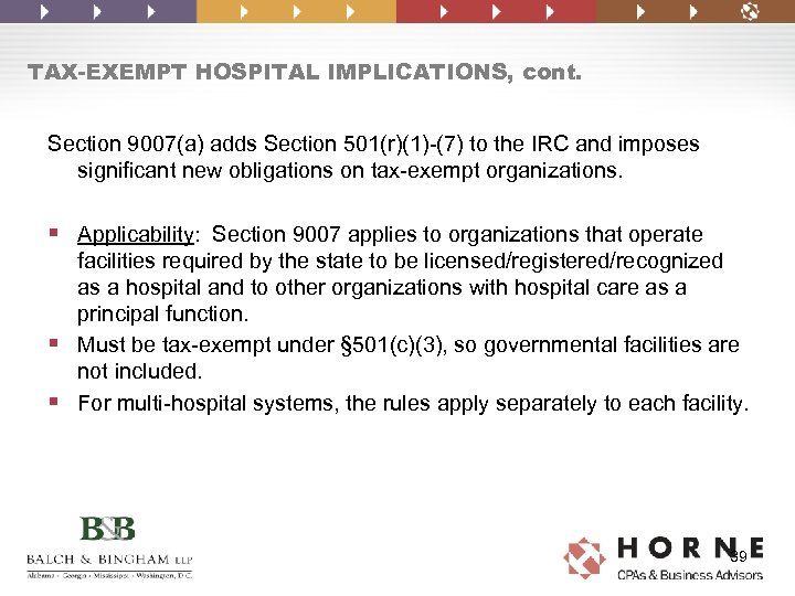 TAX-EXEMPT HOSPITAL IMPLICATIONS, cont. Section 9007(a) adds Section 501(r)(1)-(7) to the IRC and imposes