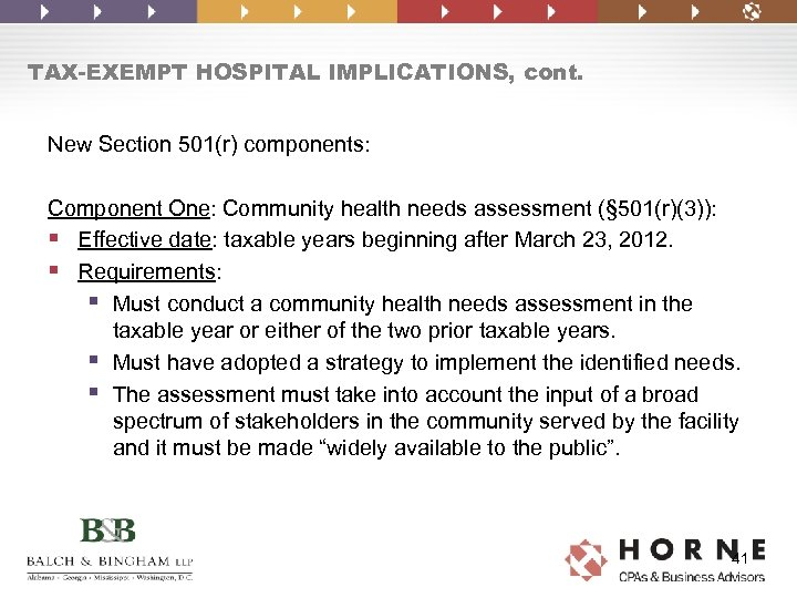 TAX-EXEMPT HOSPITAL IMPLICATIONS, cont. New Section 501(r) components: Component One: Community health needs assessment