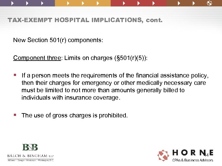 TAX-EXEMPT HOSPITAL IMPLICATIONS, cont. New Section 501(r) components: Component three: Limits on charges (§