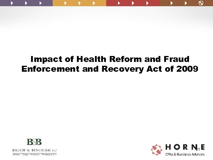 Impact of Health Reform and Fraud Enforcement and Recovery Act of 2009 51