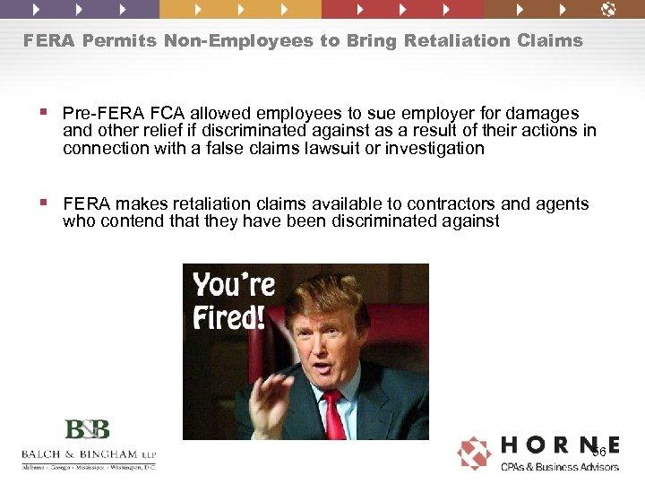 FERA Permits Non-Employees to Bring Retaliation Claims § Pre-FERA FCA allowed employees to sue
