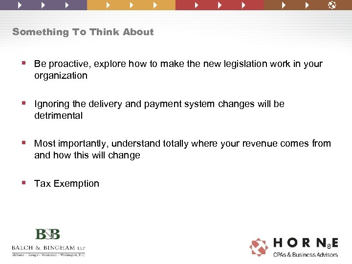 Something To Think About § Be proactive, explore how to make the new legislation